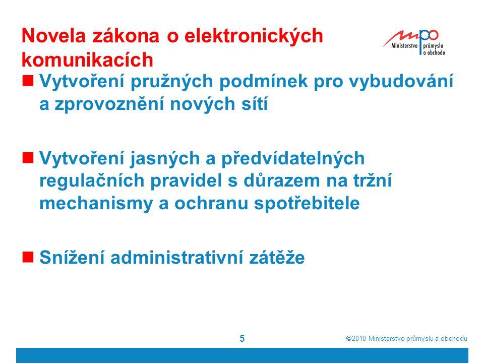  2010  Ministerstvo průmyslu a obchodu 5 Novela zákona o elektronických komunikacích Vytvoření pružných podmínek pro vybudování a zprovoznění nových sítí Vytvoření jasných a předvídatelných regulačních pravidel s důrazem na tržní mechanismy a ochranu spotřebitele Snížení administrativní zátěže