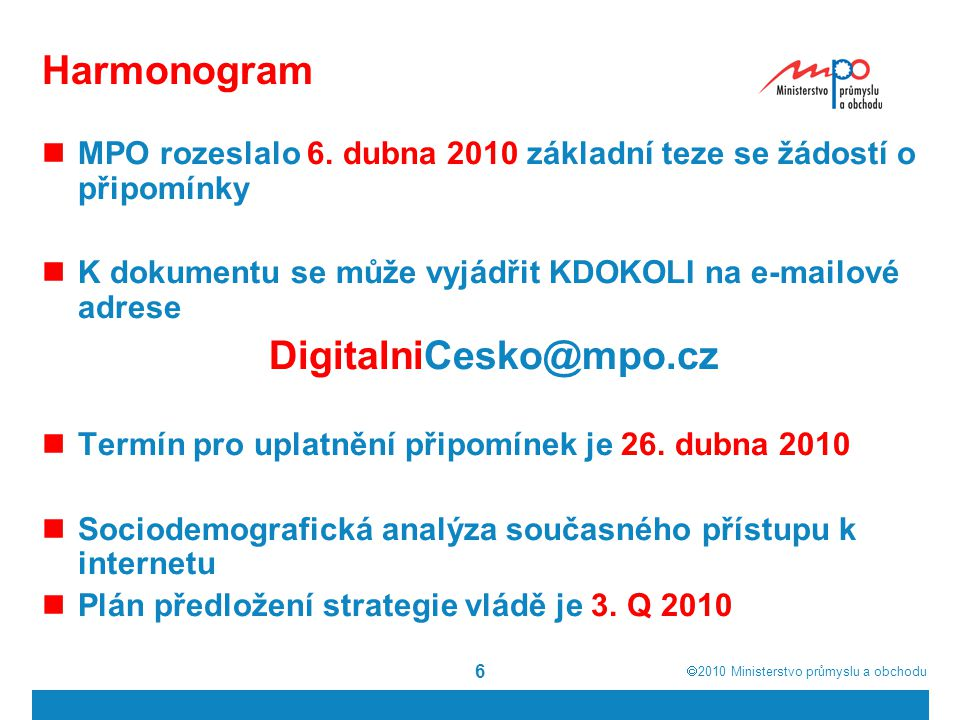  2010  Ministerstvo průmyslu a obchodu 6 Harmonogram MPO rozeslalo 6. dubna 2010 základní teze se žádostí o připomínky K dokumentu se může vyjádřit