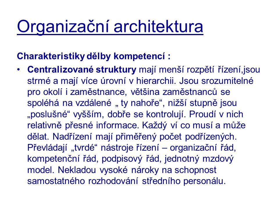Organizační architektura Charakteristiky dělby kompetencí : Centralizované struktury mají menší rozpětí řízení,jsou strmé a mají více úrovní v hierarc