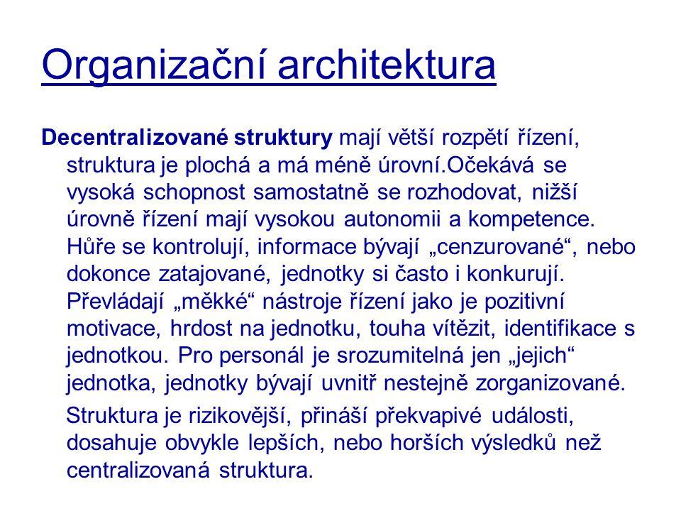 Organizační architektura Decentralizované struktury mají větší rozpětí řízení, struktura je plochá a má méně úrovní.Očekává se vysoká schopnost samost