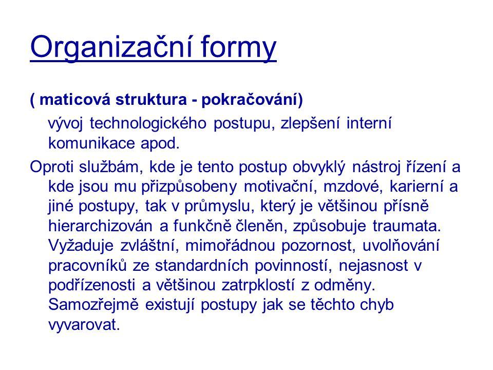 Organizační formy ( maticová struktura - pokračování) vývoj technologického postupu, zlepšení interní komunikace apod. Oproti službám, kde je tento po