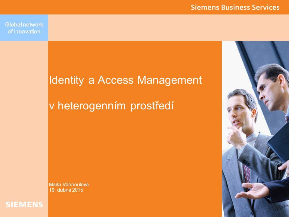 Global network of innovation Identity a Access management 2 Agenda  Jak funguje Identity management  Co je workflow  Krmíme IM  Aplikace podřízené IM Identity management - IM Access management - AM  Jak funguje Access management  Vztah IM a AM  Komunikace AM s aplikacemi  Webové aplikace  Aplikace typu tlustý klient  Příklad nasazení AM