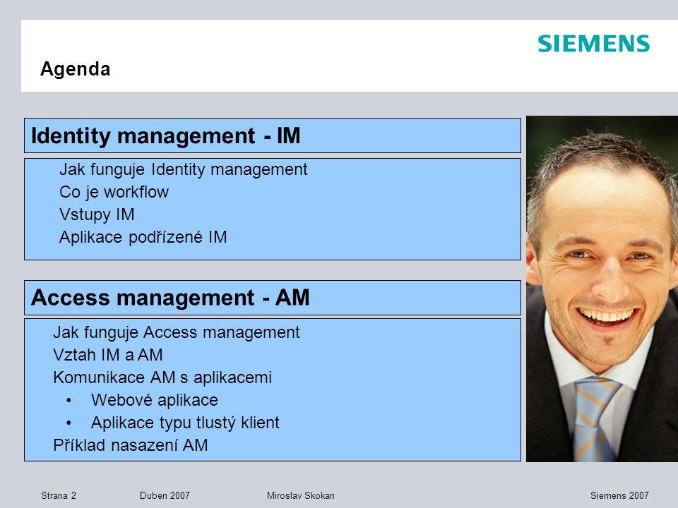 Strana 2 Duben 2007 Siemens 2007Miroslav Skokan Agenda Jak funguje Identity management Co je workflow Vstupy IM Aplikace podřízené IM Identity managem