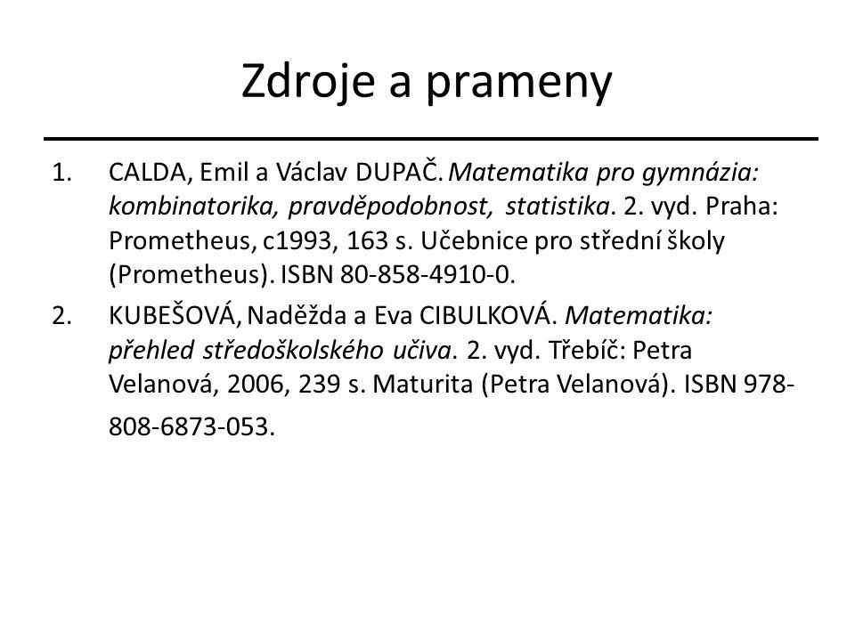 Zdroje a prameny 1.CALDA, Emil a Václav DUPAČ. Matematika pro gymnázia: kombinatorika, pravděpodobnost, statistika. 2. vyd. Praha: Prometheus, c1993,