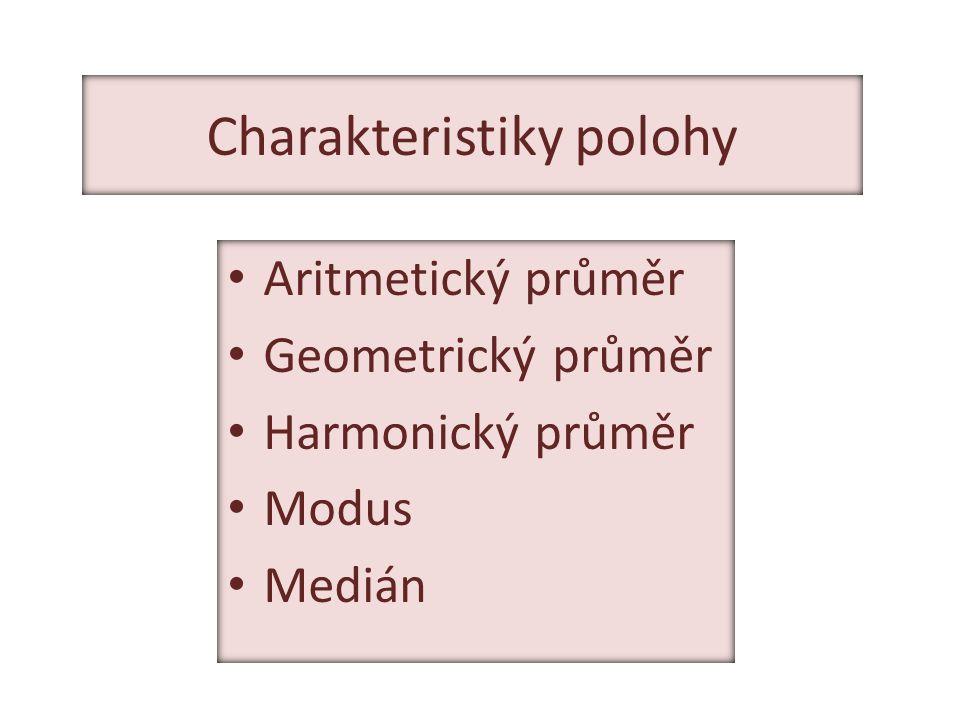 Charakteristiky polohy Aritmetický průměr Geometrický průměr Harmonický průměr Modus Medián