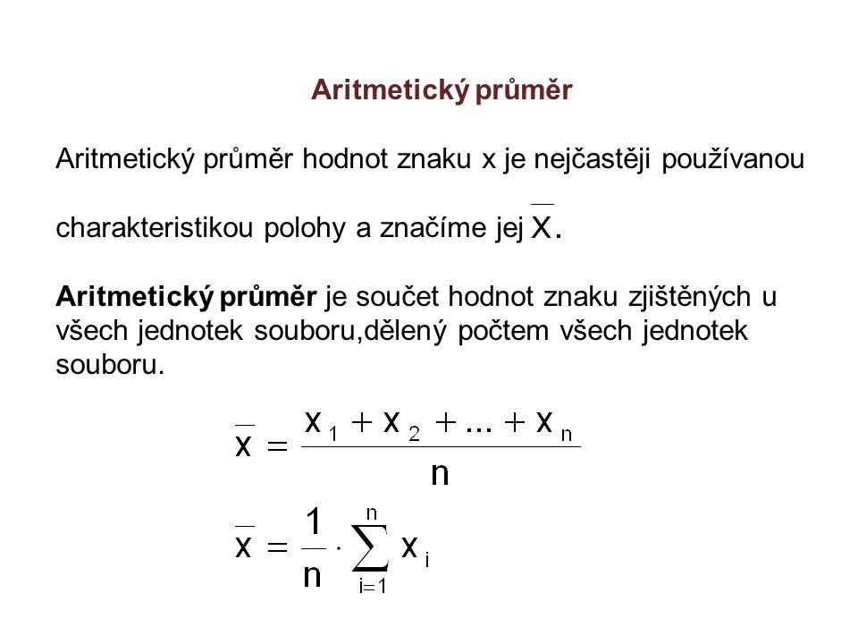 Aritmetický průměr Aritmetický průměr hodnot znaku x je nejčastěji používanou charakteristikou polohy a značíme jej Aritmetický průměr je součet hodnot znaku zjištěných u všech jednotek souboru,dělený počtem všech jednotek souboru.