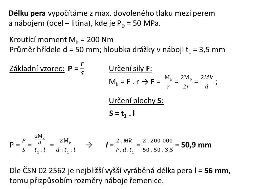 Délku pera vypočítáme z max. dovoleného tlaku mezi perem a nábojem (ocel – litina), kde je P D = 50 MPa. Určení síly F: Určení plochy S: S = t 1. l Dl