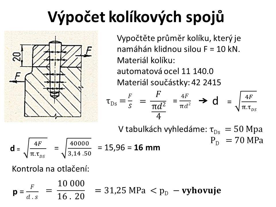 Výpočet kolíkových spojů Vypočtěte průměr kolíku, který je namáhán klidnou silou F = 10 kN. Materiál kolíku: automatová ocel 11 140.0 Materiál součást