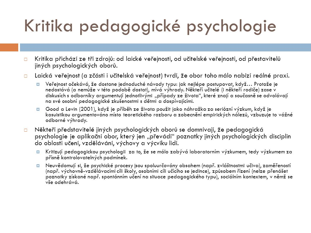 Kritika pedagogické psychologie  Kritika přichází ze tří zdrojů: od laické veřejnosti, od učitelské veřejnosti, od přestavitelů jiných psychologických oborů.