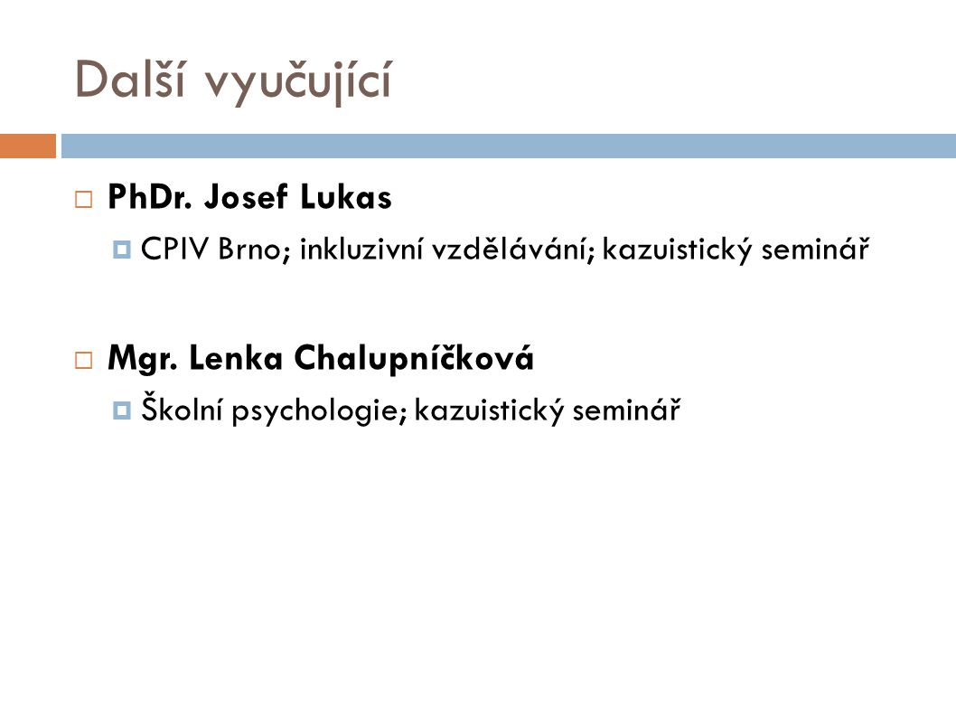 Další vyučující  PhDr.Josef Lukas  CPIV Brno; inkluzivní vzdělávání; kazuistický seminář  Mgr.