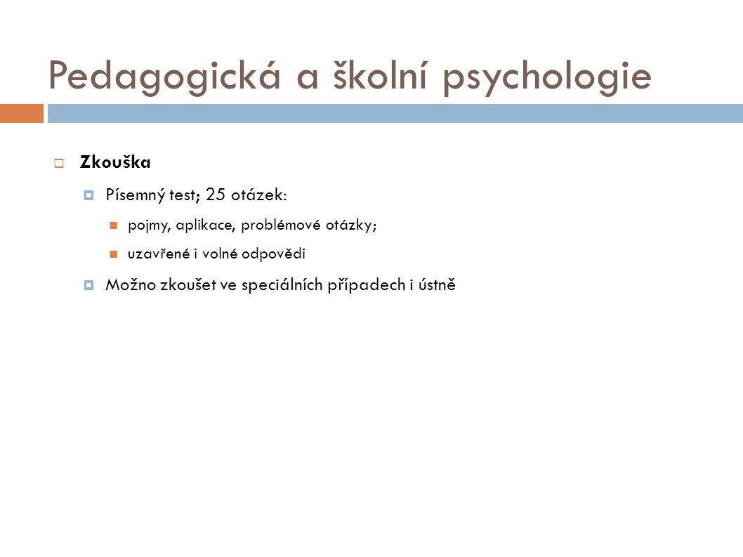Pedagogická a školní psychologie  Zkouška  Písemný test; 25 otázek: pojmy, aplikace, problémové otázky; uzavřené i volné odpovědi  Možno zkoušet ve speciálních případech i ústně