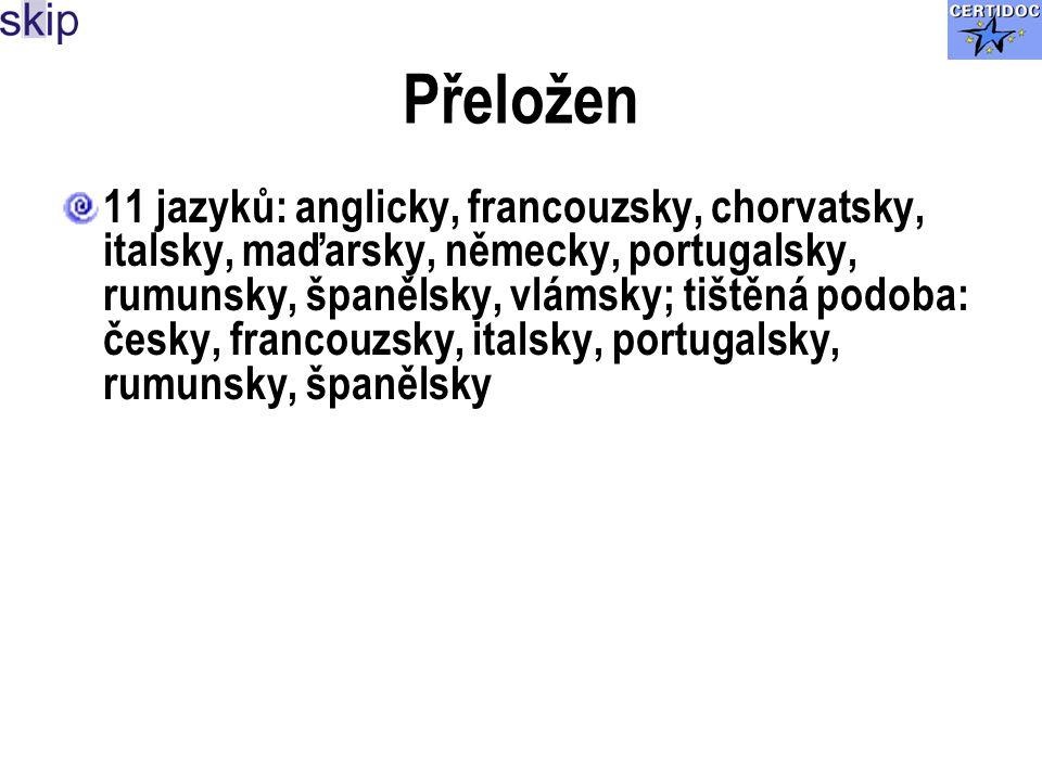 Přeložen 11 jazyků: anglicky, francouzsky, chorvatsky, italsky, maďarsky, německy, portugalsky, rumunsky, španělsky, vlámsky; tištěná podoba: česky, francouzsky, italsky, portugalsky, rumunsky, španělsky