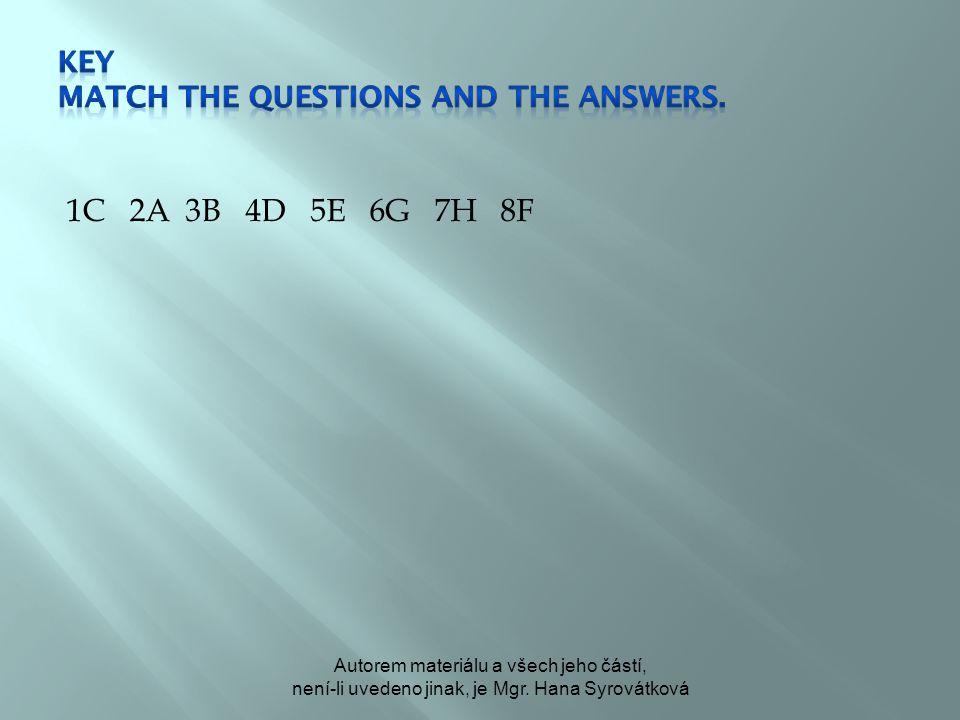 1C 2A 3B 4D 5E 6G 7H 8F Autorem materiálu a všech jeho částí, není-li uvedeno jinak, je Mgr. Hana Syrovátková
