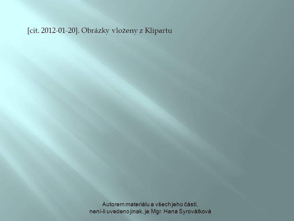 [cit. 2012-01-20]. Obrázky vloženy z Klipartu Autorem materiálu a všech jeho částí, není-li uvedeno jinak, je Mgr. Hana Syrovátková
