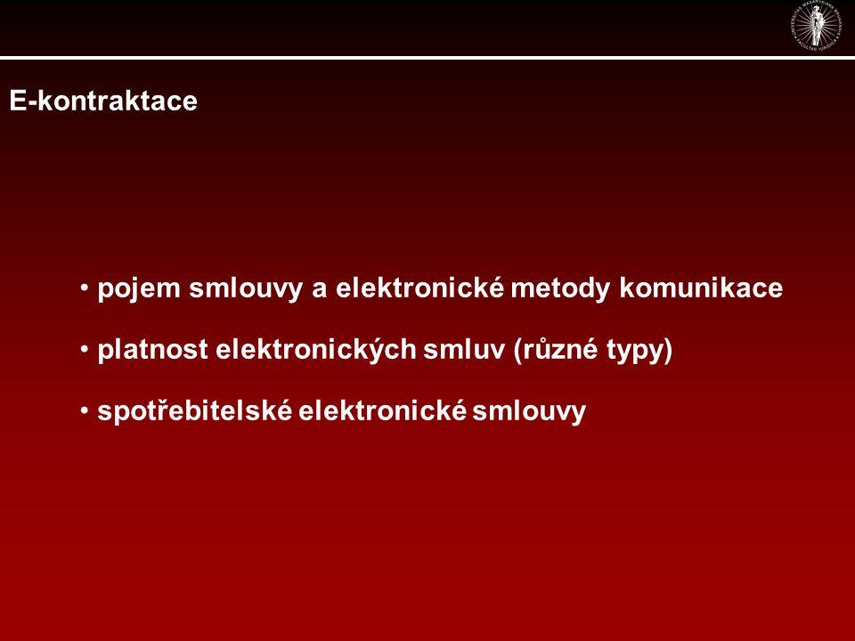 E-kontraktace pojem smlouvy a elektronické metody komunikace platnost elektronických smluv (různé typy) spotřebitelské elektronické smlouvy