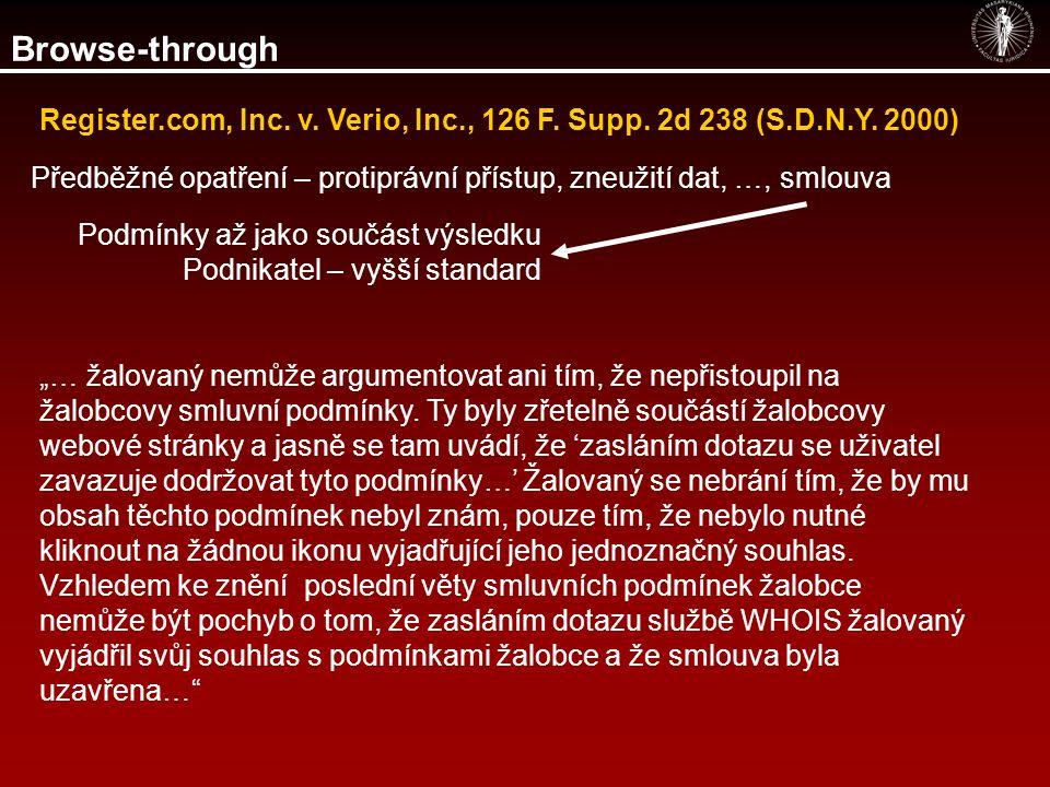 Browse-through Register.com, Inc. v. Verio, Inc., 126 F. Supp. 2d 238 (S.D.N.Y. 2000) Předběžné opatření – protiprávní přístup, zneužití dat, …, smlou