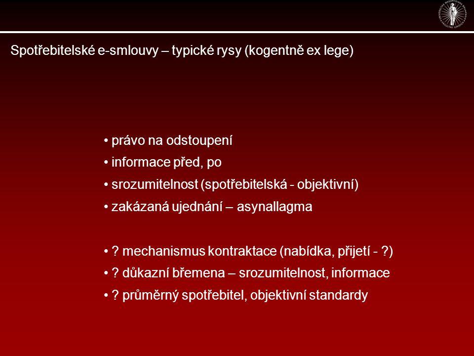 Spotřebitelské e-smlouvy – typické rysy (kogentně ex lege) právo na odstoupení informace před, po srozumitelnost (spotřebitelská - objektivní) zakázan