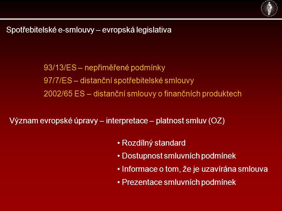 Spotřebitelské e-smlouvy – evropská legislativa 93/13/ES – nepřiměřené podmínky 97/7/ES – distanční spotřebitelské smlouvy 2002/65 ES – distanční smlo