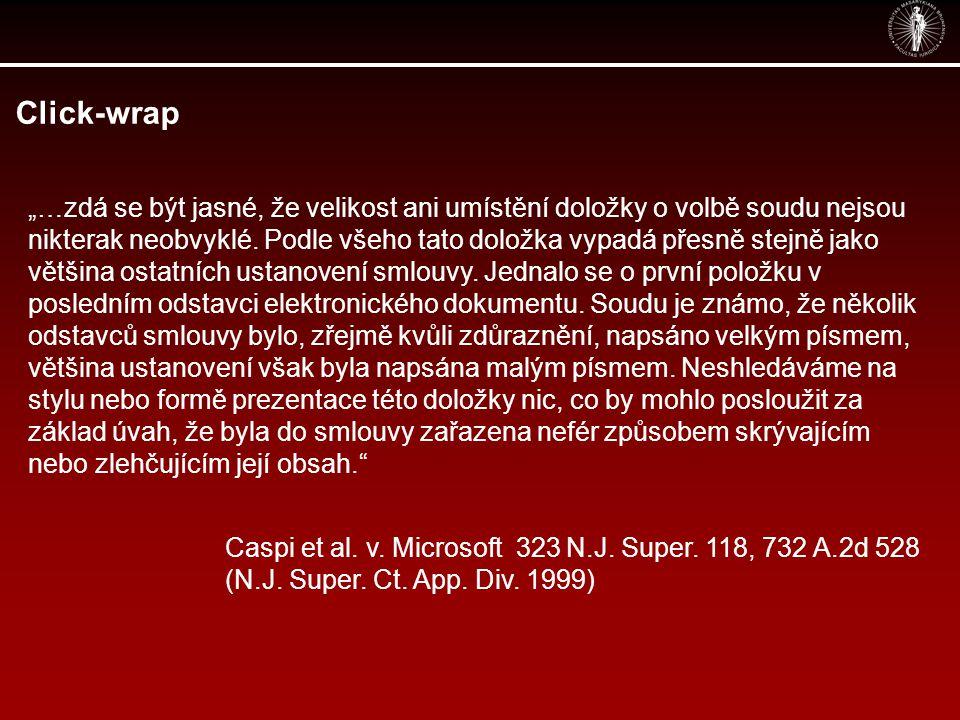 """Click-wrap Caspi et al. v. Microsoft 323 N.J. Super. 118, 732 A.2d 528 (N.J. Super. Ct. App. Div. 1999) """"…zdá se být jasné, že velikost ani umístění d"""