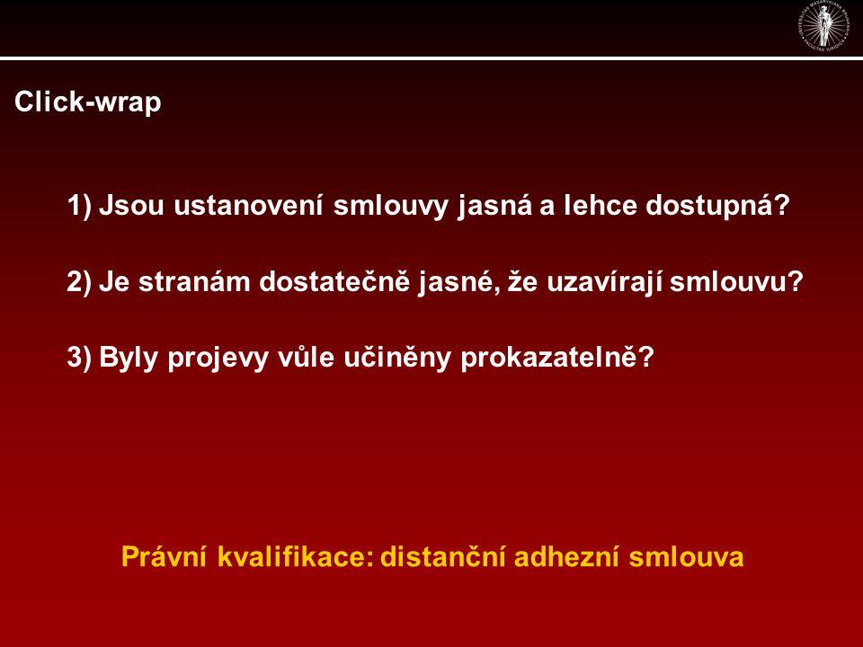 Click-wrap 1)Jsou ustanovení smlouvy jasná a lehce dostupná? 2)Je stranám dostatečně jasné, že uzavírají smlouvu? 3)Byly projevy vůle učiněny prokazat
