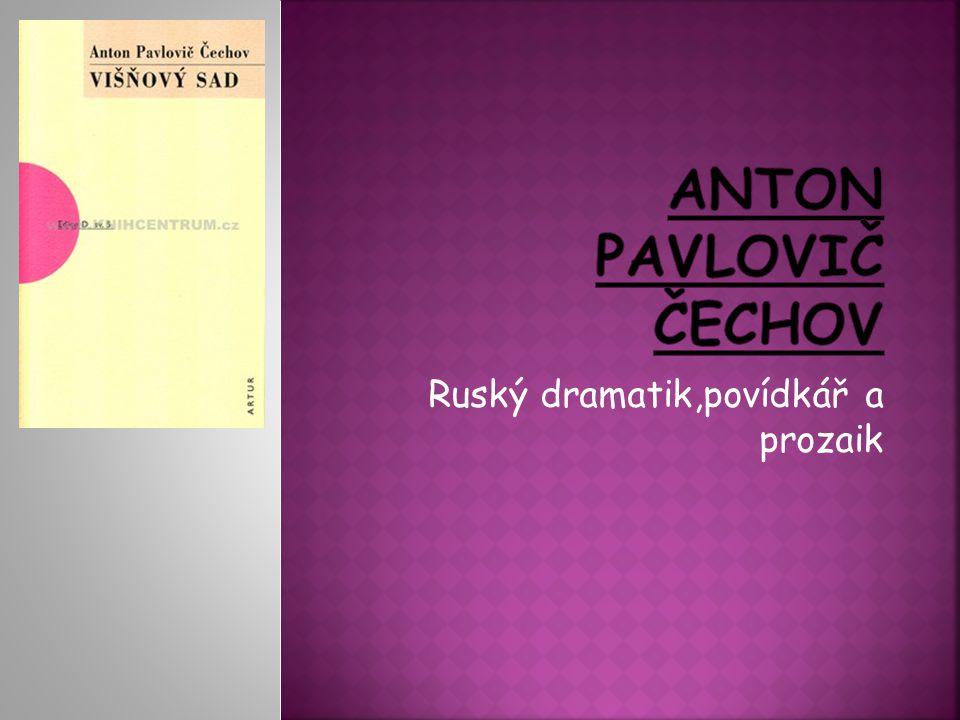 Ruský dramatik,povídkář a prozaik