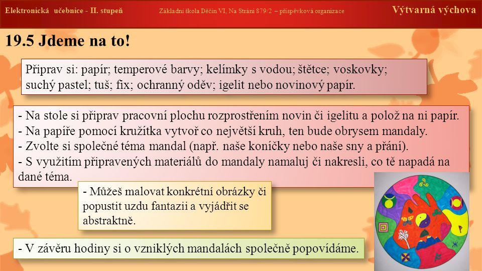 Elektronická učebnice -II. stupeň Základní škola Děčín VI, Na Stráni 879/2 – příspěvková organizace Výtvarná výchova 19.5 Jdeme na to! Připrav si: pap