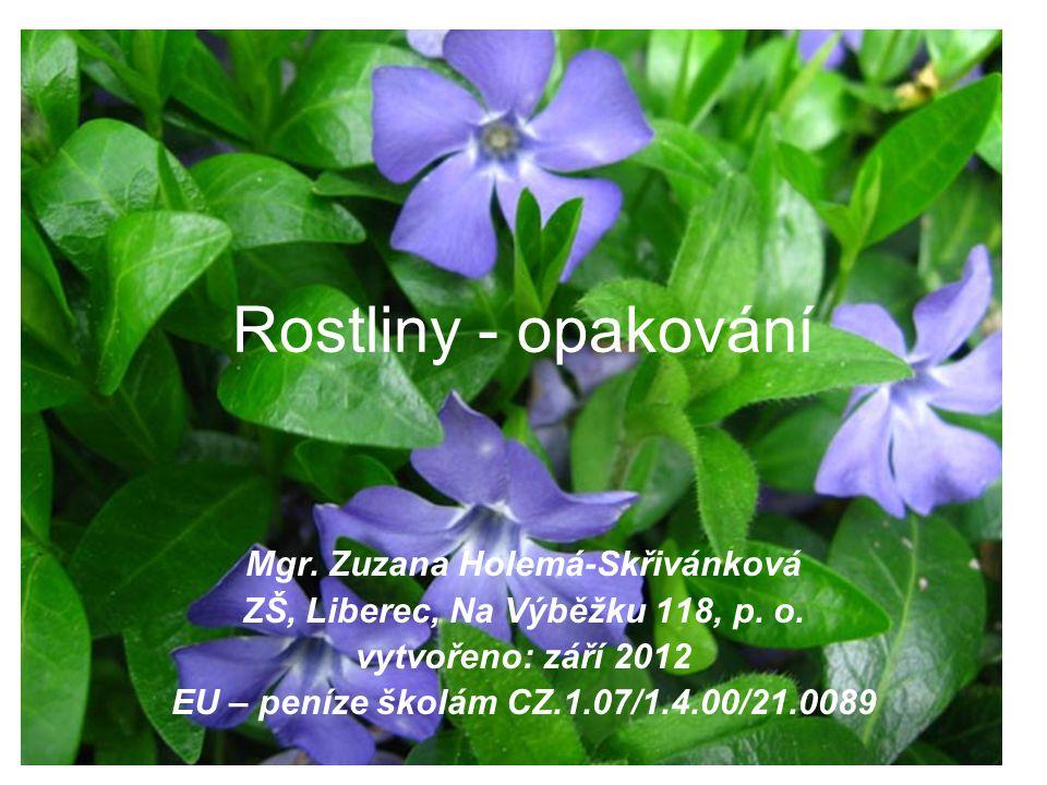 Rostliny - opakování Mgr. Zuzana Holemá-Skřivánková ZŠ, Liberec, Na Výběžku 118, p.