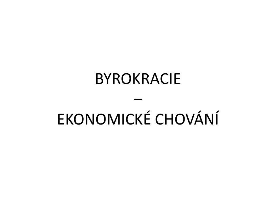 BYROKRACIE – EKONOMICKÉ CHOVÁNÍ