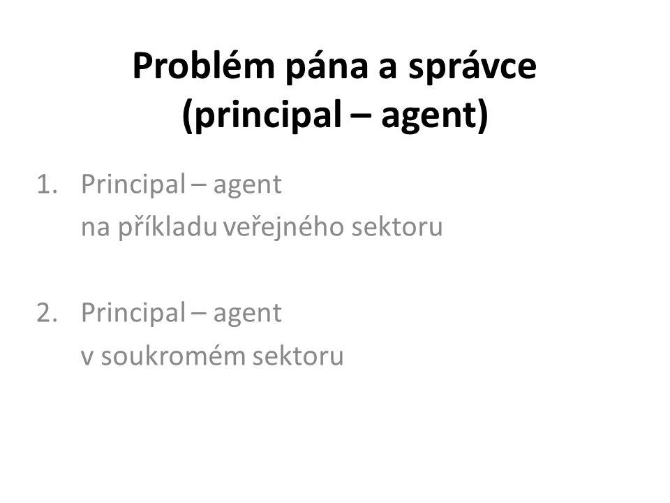 Problém pána a správce (principal – agent) 1.Principal – agent na příkladu veřejného sektoru 2.Principal – agent v soukromém sektoru