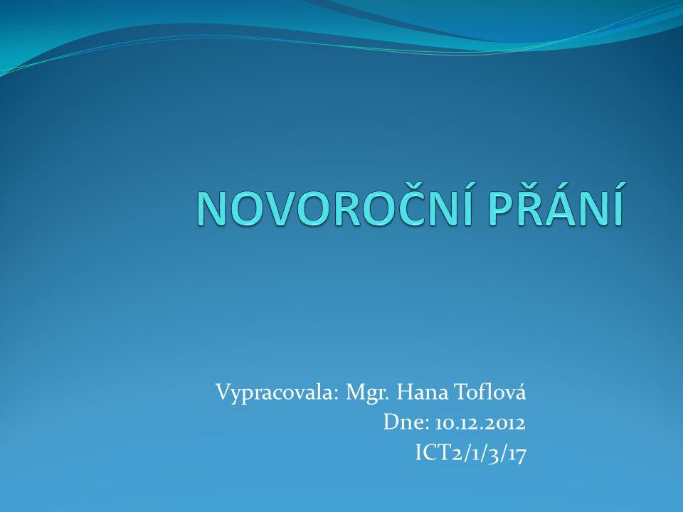 Vypracovala: Mgr. Hana Toflová Dne: 10.12.2012 ICT2/1/3/17