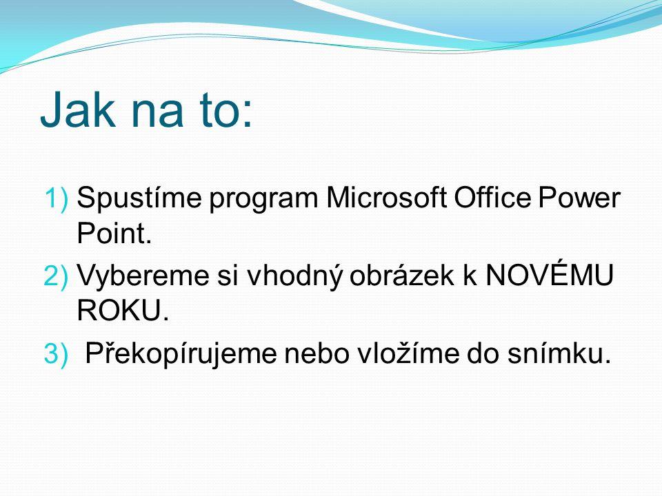 Jak na to: 1) Spustíme program Microsoft Office Power Point.