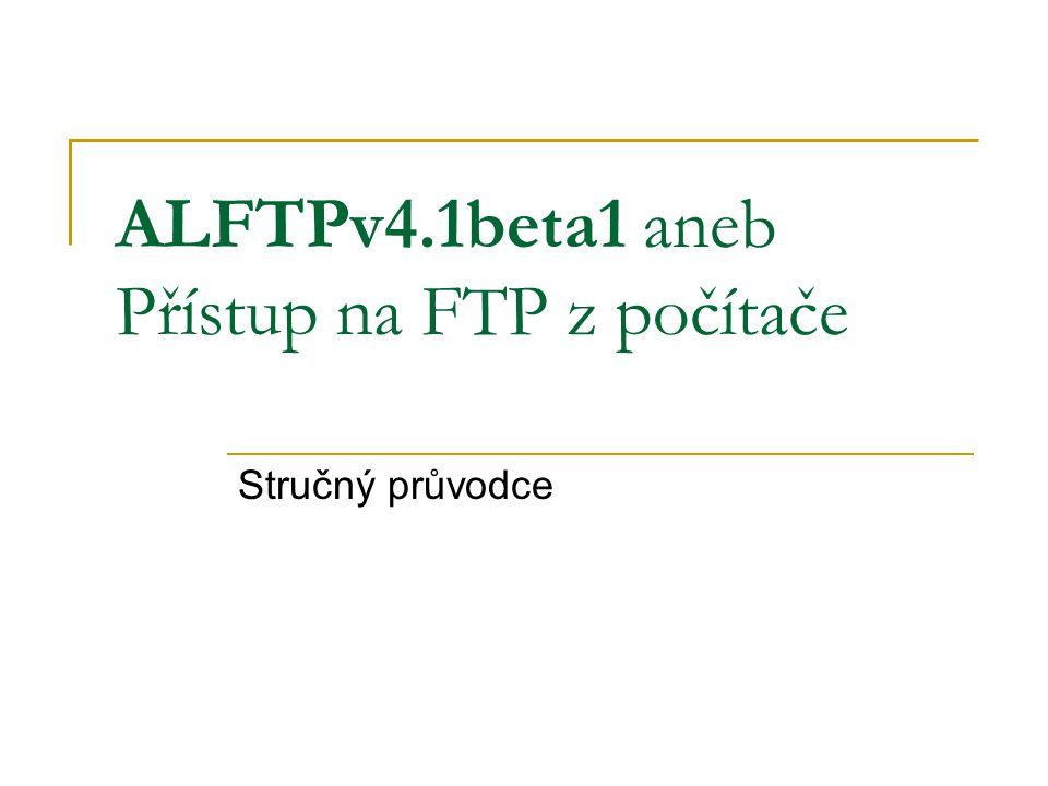 ALFTPv4.1beta1 aneb Přístup na FTP z počítače Stručný průvodce