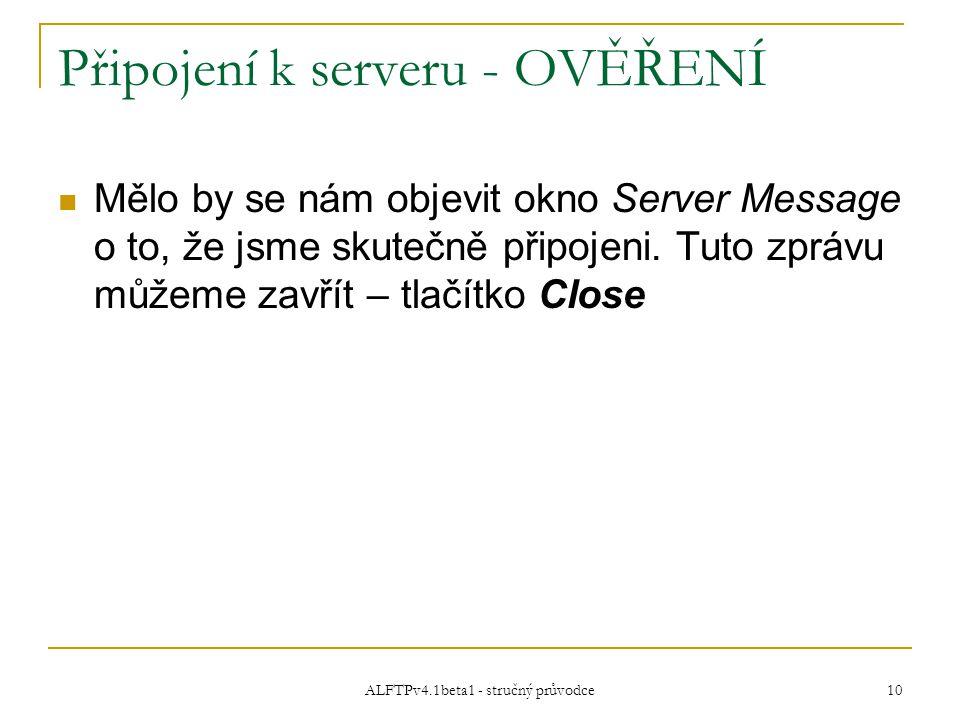 ALFTPv4.1beta1 - stručný průvodce 10 Připojení k serveru - OVĚŘENÍ Mělo by se nám objevit okno Server Message o to, že jsme skutečně připojeni.