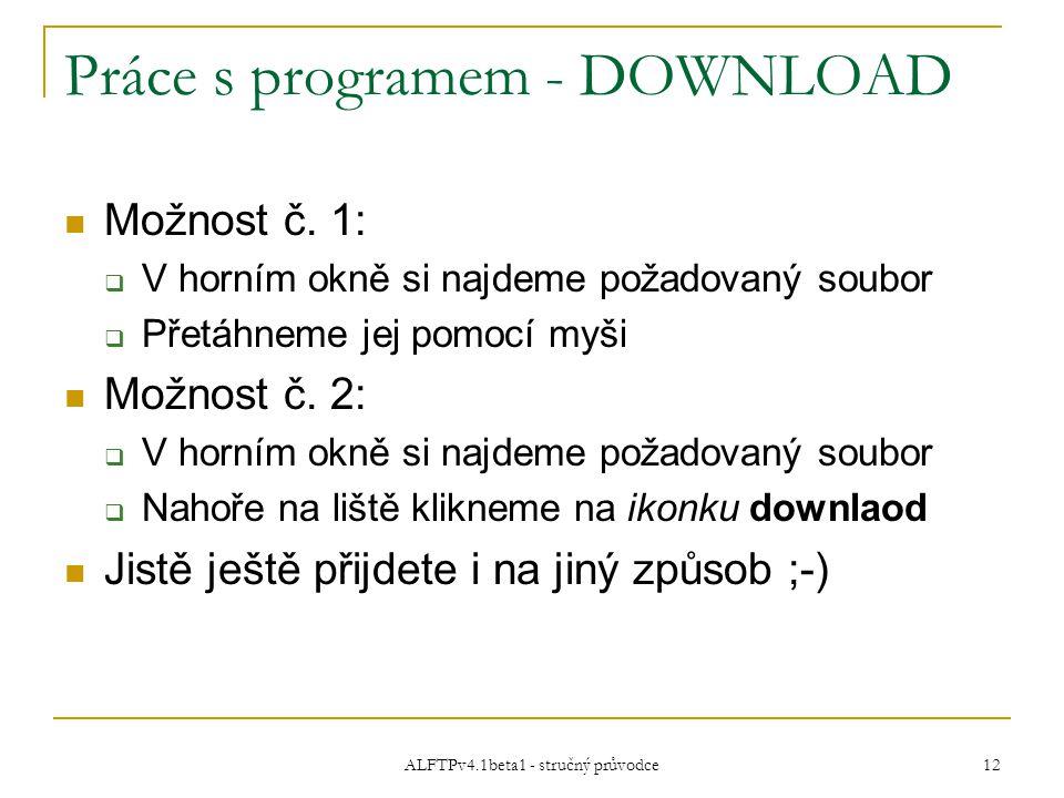 ALFTPv4.1beta1 - stručný průvodce 12 Práce s programem - DOWNLOAD Možnost č.