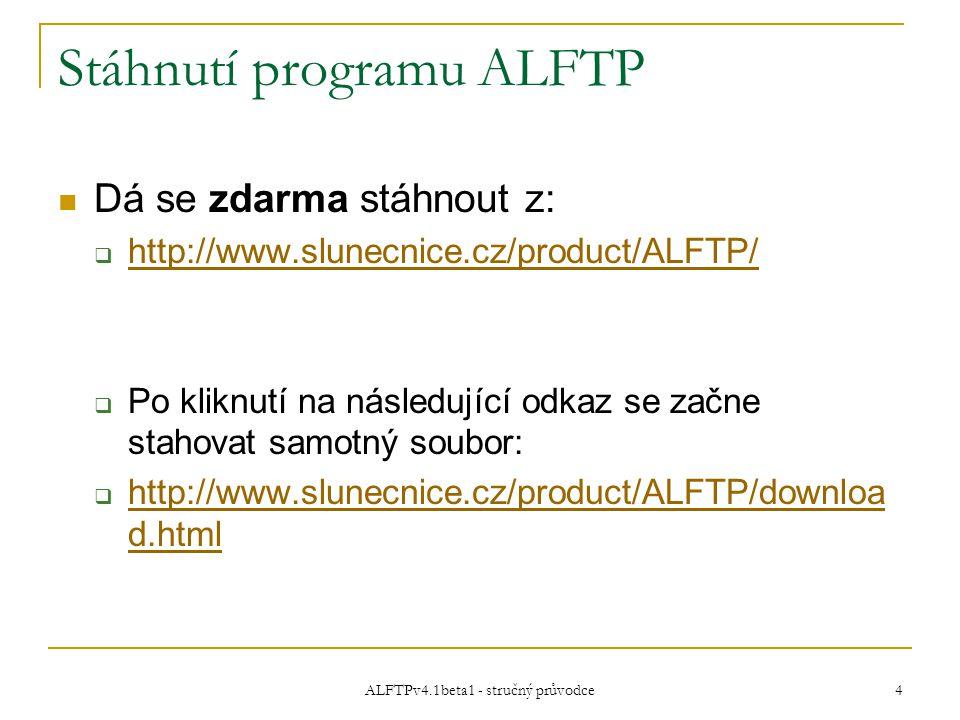 ALFTPv4.1beta1 - stručný průvodce 4 Stáhnutí programu ALFTP Dá se zdarma stáhnout z:  http://www.slunecnice.cz/product/ALFTP/ http://www.slunecnice.cz/product/ALFTP/  Po kliknutí na následující odkaz se začne stahovat samotný soubor:  http://www.slunecnice.cz/product/ALFTP/downloa d.html http://www.slunecnice.cz/product/ALFTP/downloa d.html