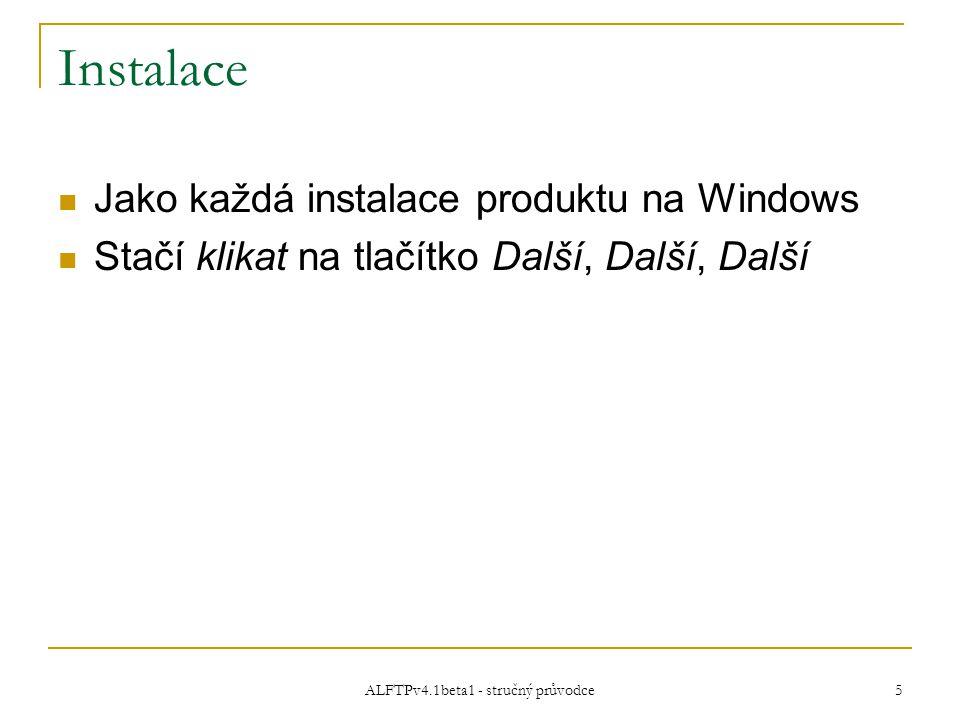 ALFTPv4.1beta1 - stručný průvodce 5 Instalace Jako každá instalace produktu na Windows Stačí klikat na tlačítko Další, Další, Další