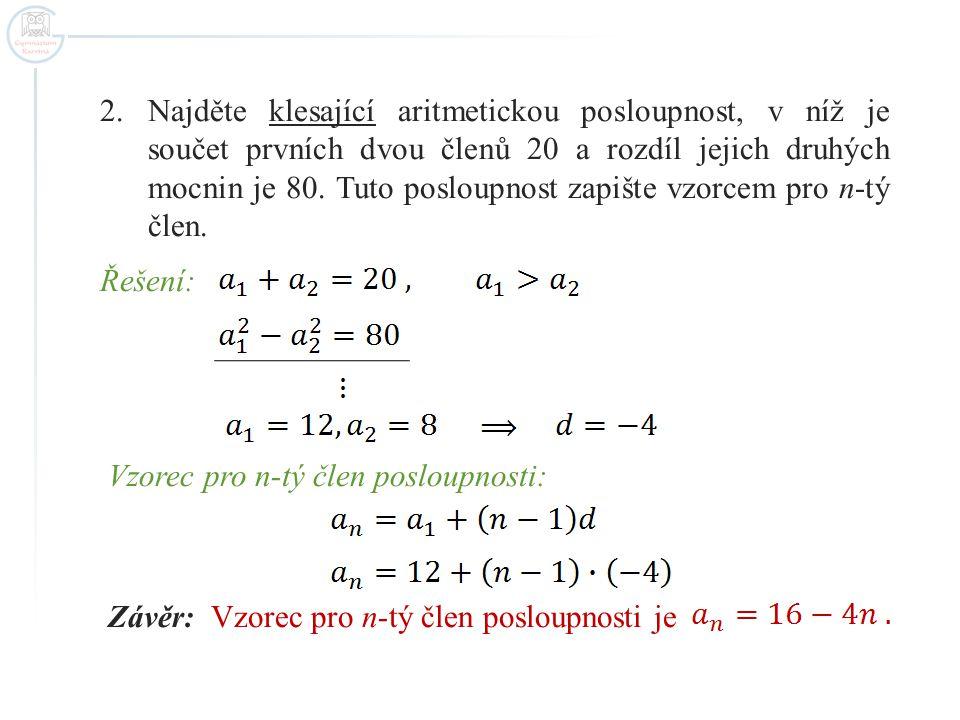 Domácí úkol Mezi kořeny kvadratické rovnice vložte tolik přirozených čísel, aby s danými čísly tvořila aritmetickou posloupnost a součet vložených čísel byl 50.