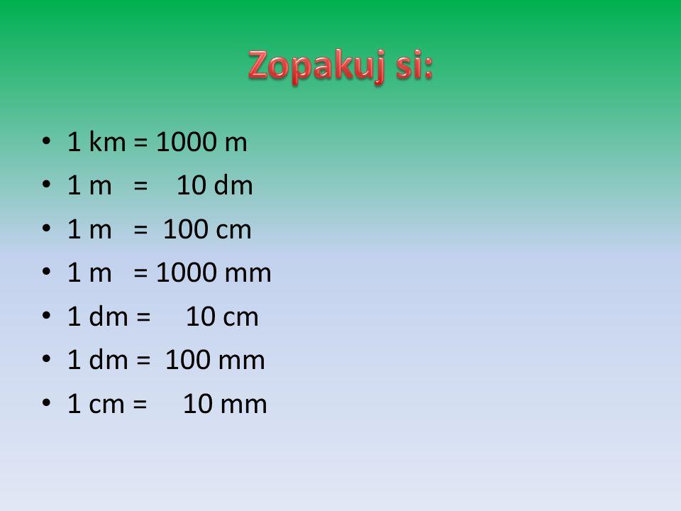 1 km = 1000 m 1 m = 10 dm 1 m = 100 cm 1 m = 1000 mm 1 dm = 10 cm 1 dm = 100 mm 1 cm = 10 mm