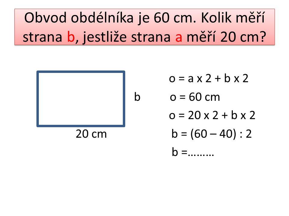 Obvod obdélníka je 60 cm. Kolik měří strana b, jestliže strana a měří 20 cm.