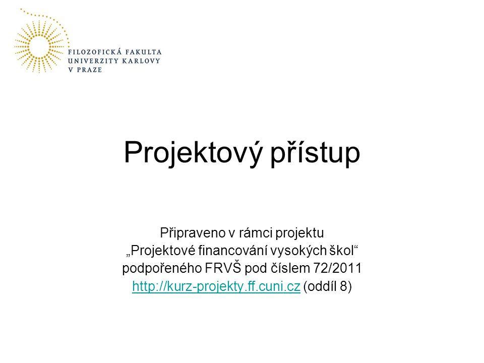 """Připraveno v rámci projektu """"Projektové financování vysokých škol podpořeného FRVŠ pod číslem 72/2011 http://kurz-projekty.ff.cuni.czhttp://kurz-projekty.ff.cuni.cz (oddíl 8) Projektový přístup"""