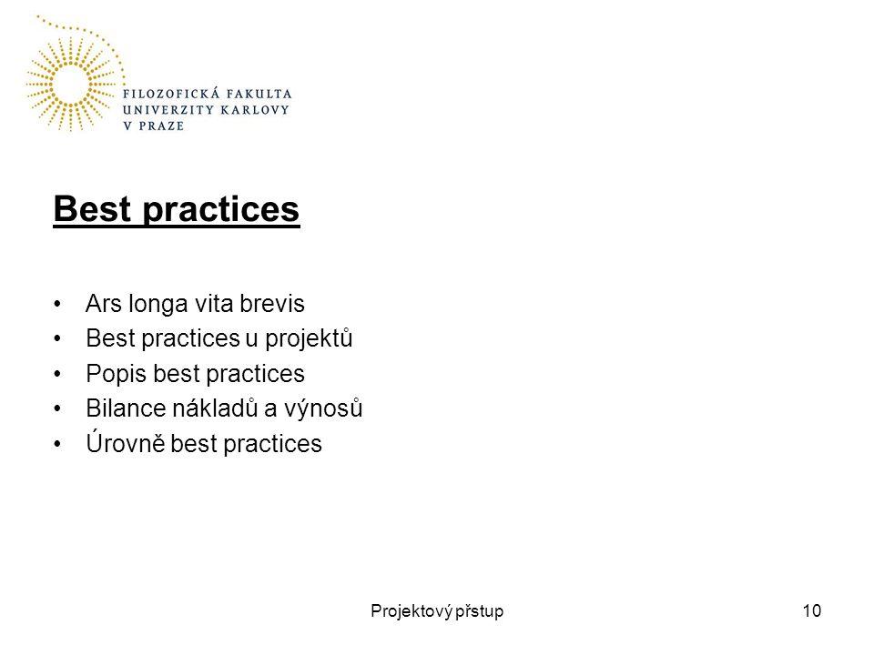 Best practices Ars longa vita brevis Best practices u projektů Popis best practices Bilance nákladů a výnosů Úrovně best practices Projektový přstup10
