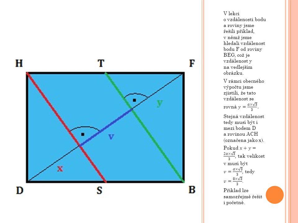 Ú KOL ZÁVĚREM 1) V krychli ABCDEFGH o hraně 14 cm urči vzdálenost rovin KLM a XYZ, kde body K, L, M, X, Y a Z jsou po řadě středy hran AB, BC, EF, AD, CD a EH.
