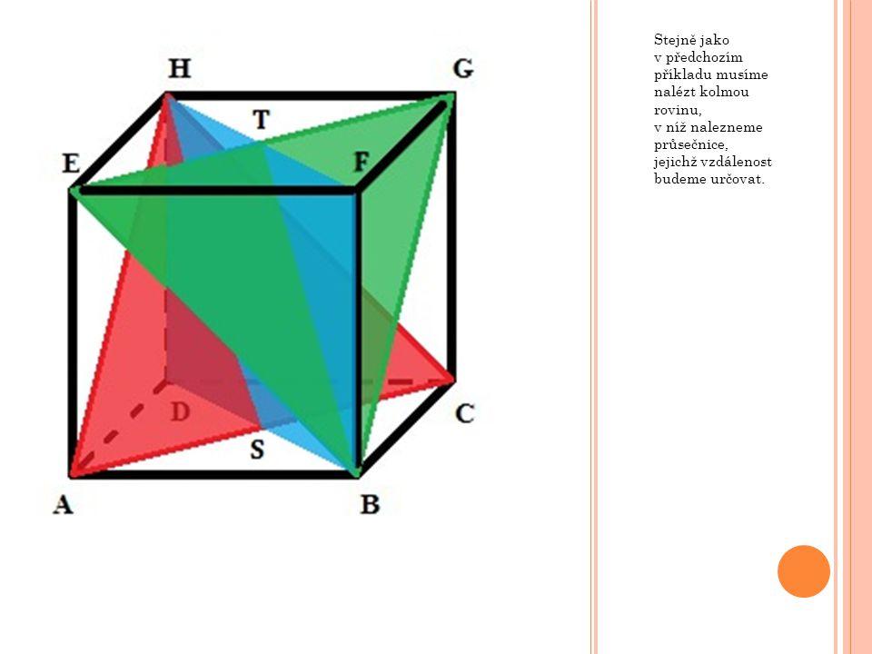 Stejně jako v předchozím příkladu musíme nalézt kolmou rovinu, v níž nalezneme průsečnice, jejichž vzdálenost budeme určovat.
