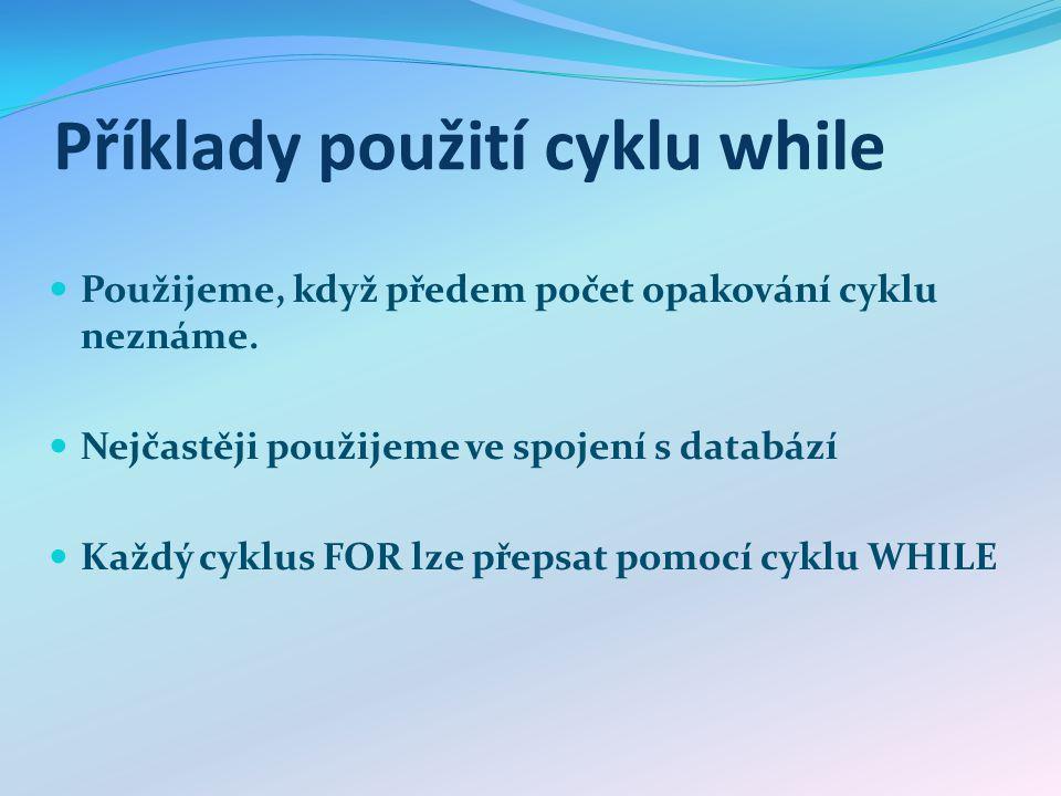 Příklady použití cyklu while Použijeme, když předem počet opakování cyklu neznáme.