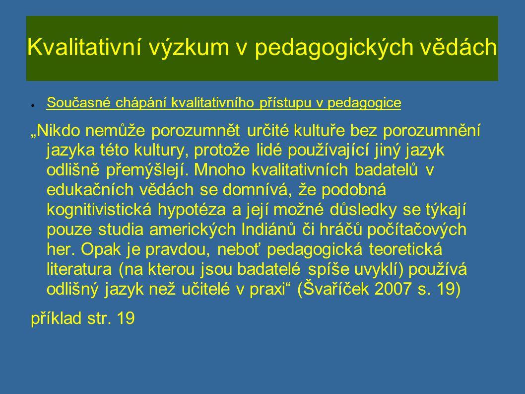 """Kvalitativní výzkum v pedagogických vědách ● Současné chápání kvalitativního přístupu v pedagogice """"Nikdo nemůže porozumnět určité kultuře bez porozum"""