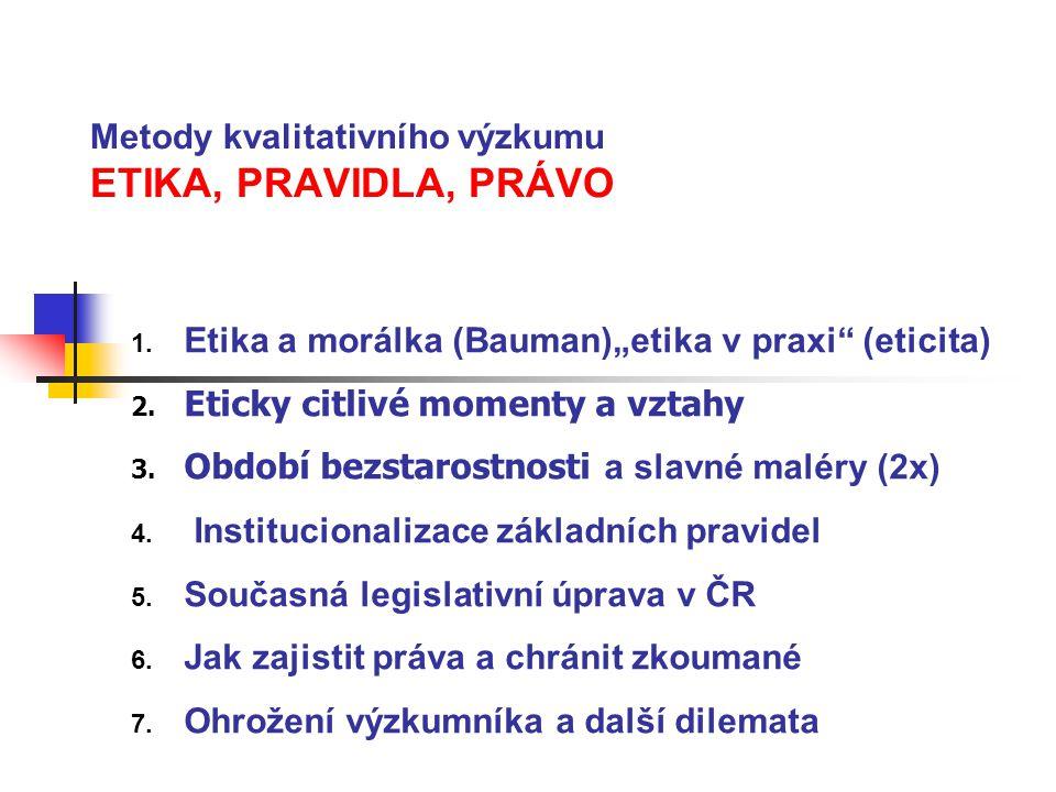 "Metody kvalitativního výzkumu ETIKA, PRAVIDLA, PRÁVO 1. Etika a morálka (Bauman)""etika v praxi"" (eticita) 2. Eticky citlivé momenty a vztahy 3. Období"