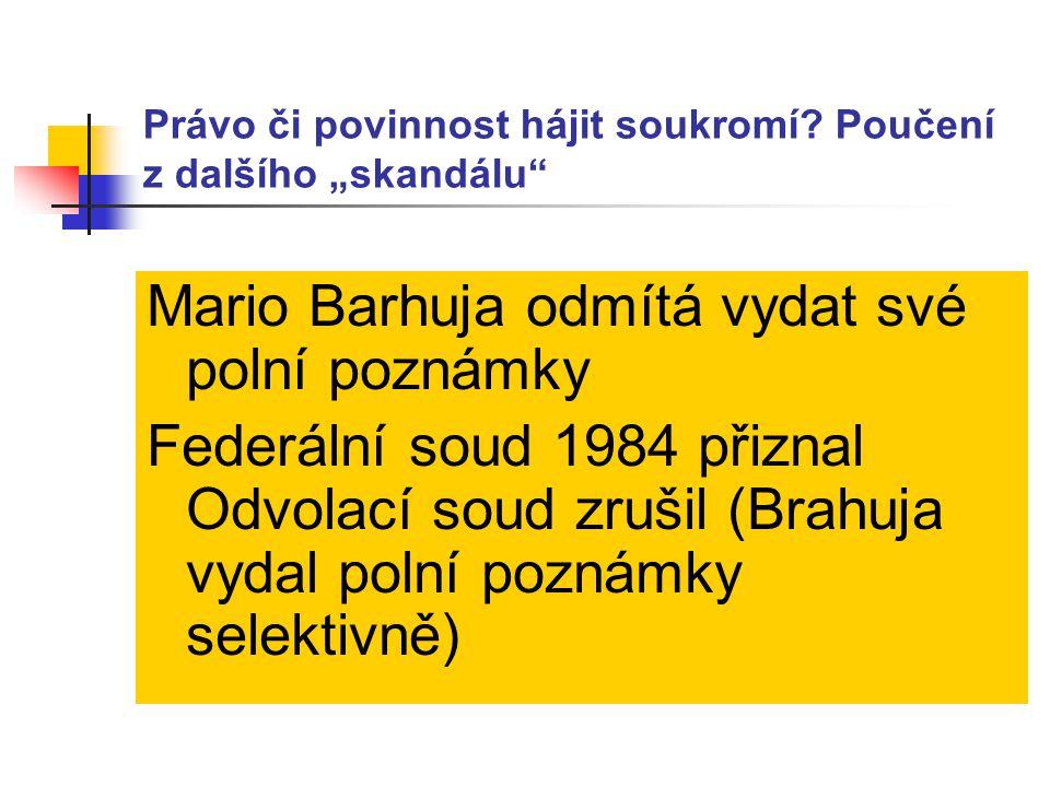 """Právo či povinnost hájit soukromí? Poučení z dalšího """"skandálu"""" Mario Barhuja odmítá vydat své polní poznámky Federální soud 1984 přiznal Odvolací sou"""
