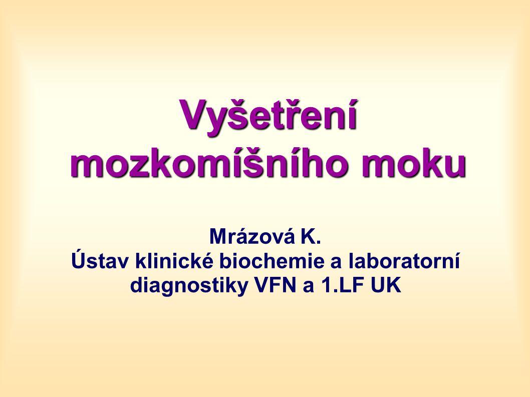 Vyšetření mozkomíšního moku Mrázová K. Ústav klinické biochemie a laboratorní diagnostiky VFN a 1.LF UK