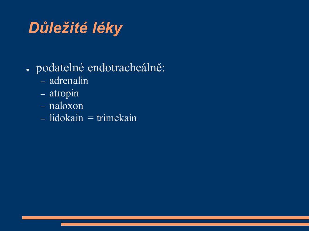 Důležité léky ● podatelné endotracheálně: – adrenalin – atropin – naloxon – lidokain = trimekain
