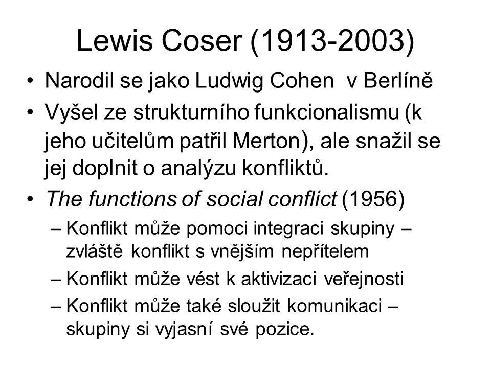 Lewis Coser (1913-2003) Narodil se jako Ludwig Cohen v Berlíně Vyšel ze strukturního funkcionalismu (k jeho učitelům patřil Merton ), ale snažil se jej doplnit o analýzu konfliktů.